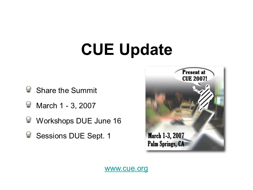 CUE Update Share the Summit March 1 - 3, 2007 Workshops DUE June 16 Sessions DUE Sept.
