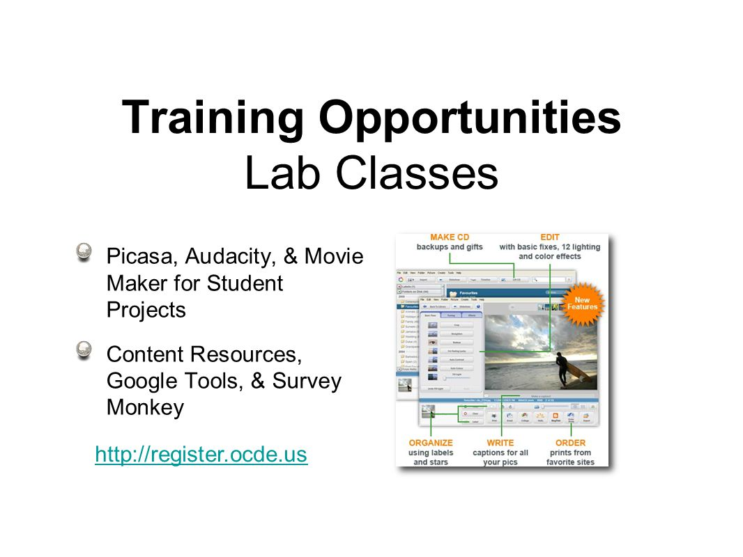 Training Opportunities Lab Classes Picasa, Audacity, & Movie Maker for Student Projects Content Resources, Google Tools, & Survey Monkey