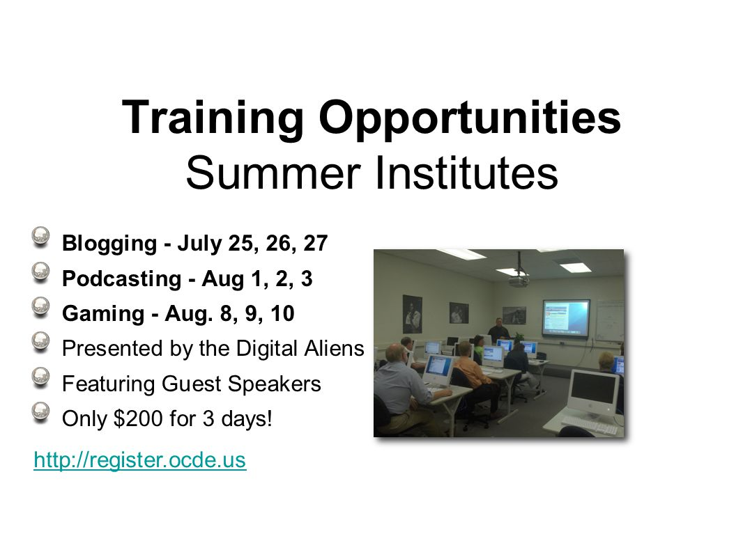 Training Opportunities Summer Institutes Blogging - July 25, 26, 27 Podcasting - Aug 1, 2, 3 Gaming - Aug.