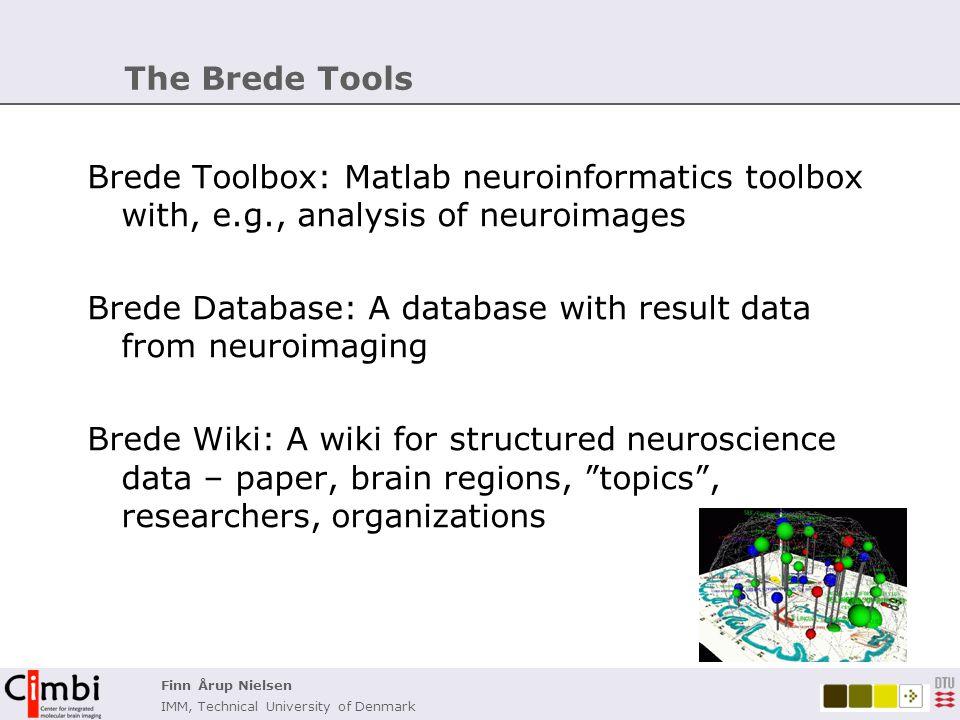 Finn Årup Nielsen IMM, Technical University of Denmark Brede Toolbox Matlab Toolbox for neuroinformatics Data entry Data mining