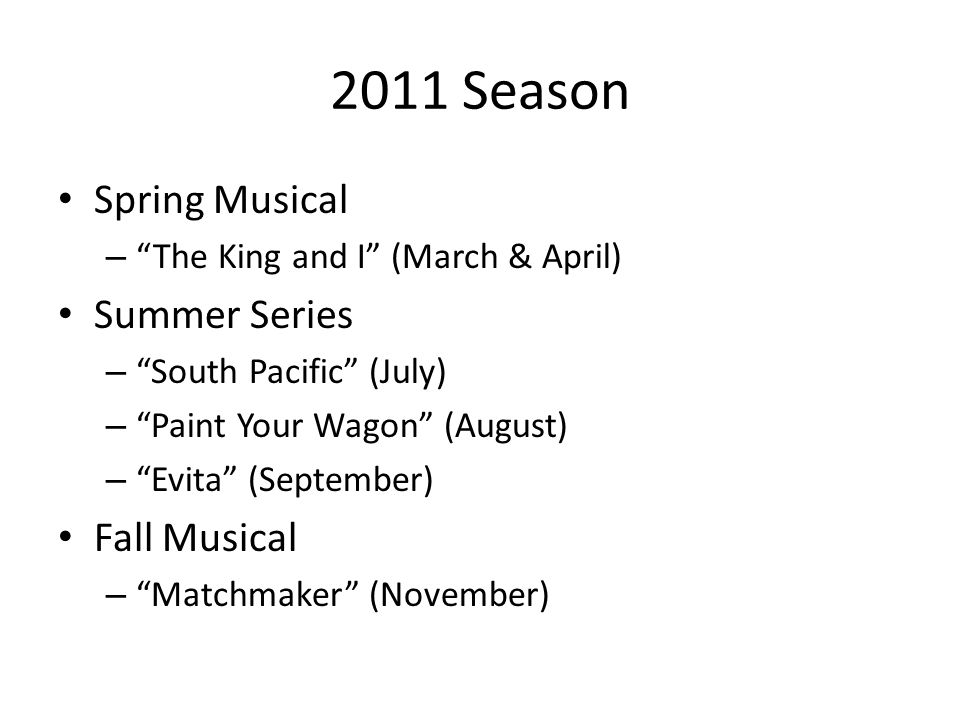 2011 Season Spring Musical – The King and I (March & April) Summer Series – South Pacific (July) – Paint Your Wagon (August) – Evita (September) Fall Musical – Matchmaker (November)