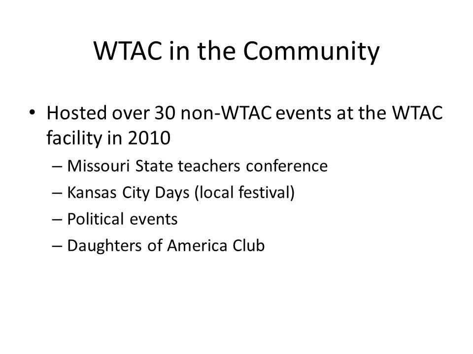 WTAC in the Community Hosted over 30 non-WTAC events at the WTAC facility in 2010 – Missouri State teachers conference – Kansas City Days (local festi