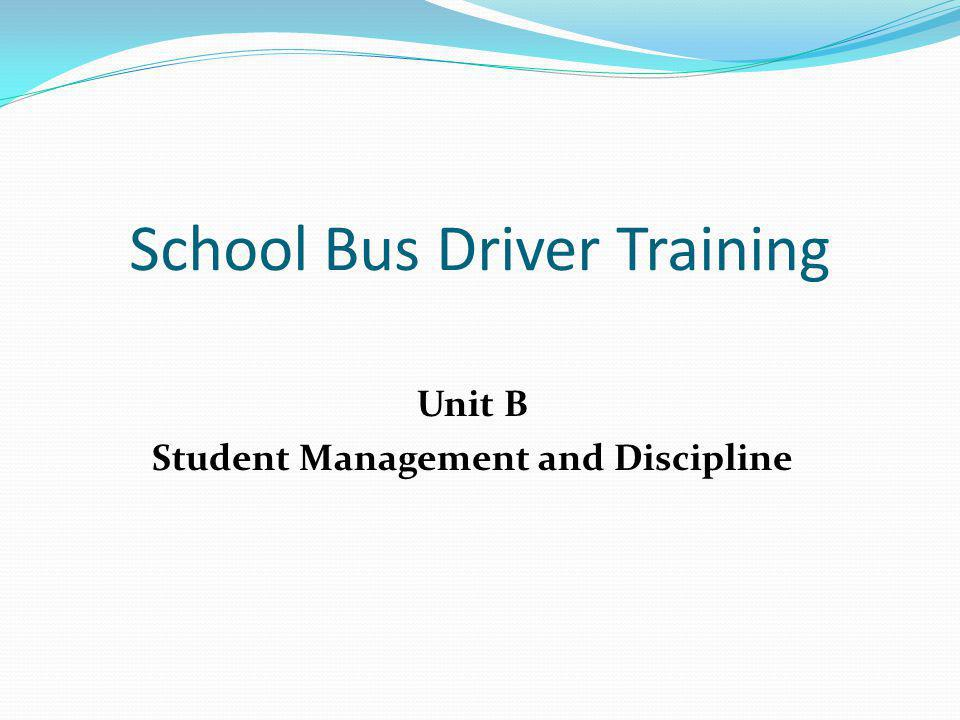 Objectives At the end of this session school bus operators will be able to: Describe local policy for appropriate student behavior on the bus Demonstrate essential components of effective driver-student interaction Describe local policy on serious discipline problems Recognize typical behavior patterns for students in different age groups Demonstrate basic concepts of Assertive Discipline