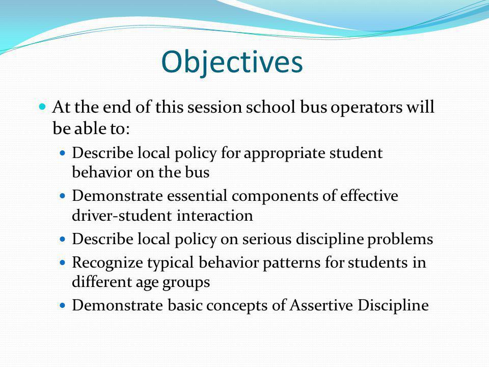 Introduction School bus drivers are in the 'people' business Student behavior is a safety issue School bus drivers are responsible for safety The school principal is ultimately responsible for discipline
