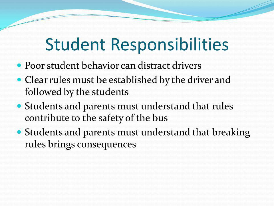 Expectations for students Following all district, school, and bus rules Taking responsibility for their actions Being respectful of other students' rights Being on time at bus stop locations Following all safety procedures at the bus stop Following all safety procedures on the bus Responding immediately and appropriately to bus driver instructions