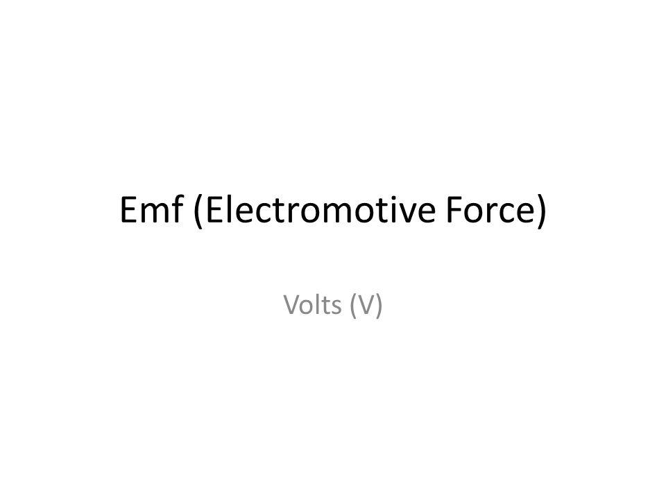 Emf (Electromotive Force) Volts (V)
