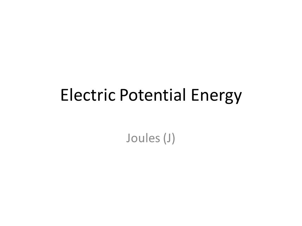Electric Potential Energy Joules (J)