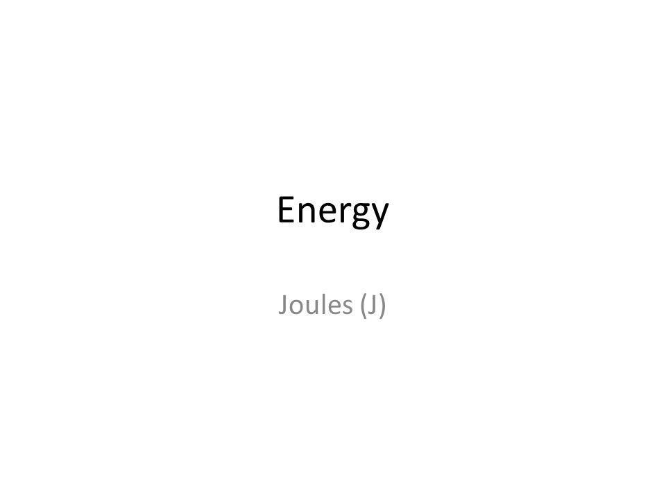 Energy Joules (J)