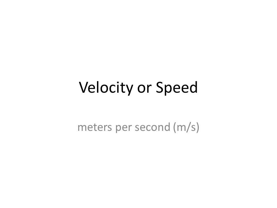 Velocity or Speed meters per second (m/s)
