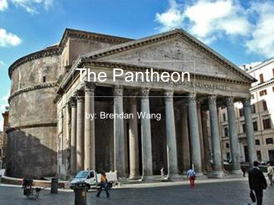 The Pantheon By: Brendan Wang The Pantheon by: Brendan Wang