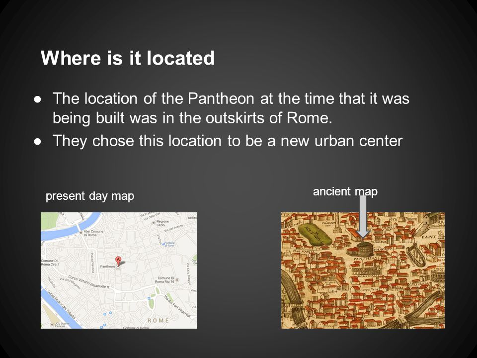Where is it located ●The location of the Pantheon at the time that it was being built was in the outskirts of Rome.