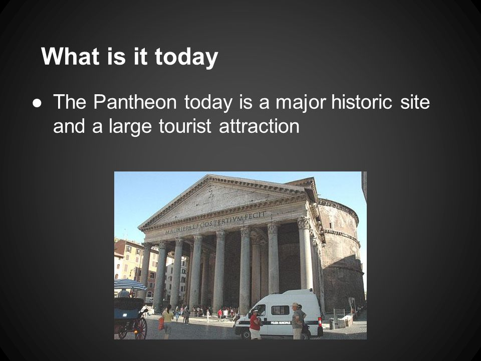 What is it today ●The Pantheon today is a major historic site and a large tourist attraction