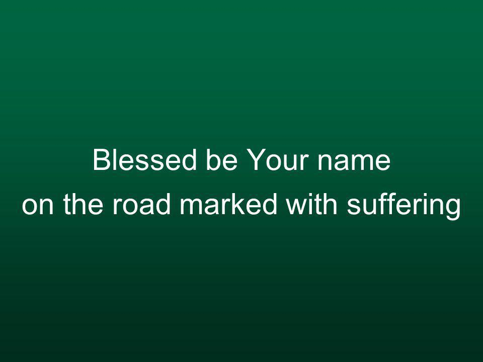 Blessed be Your name on the road marked with suffering
