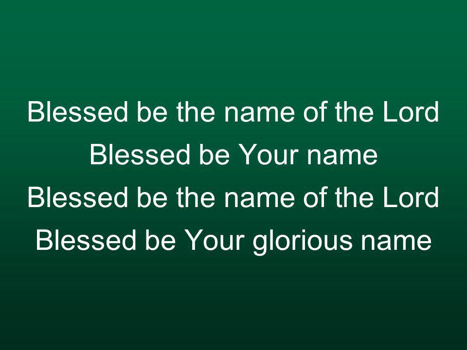 Blessed be Your name when the sun's shining down on me