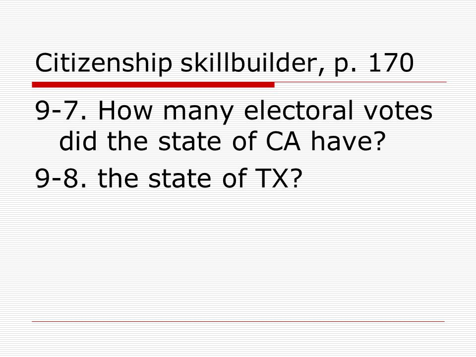 Citizenship skillbuilder, p How many electoral votes did the state of CA have.