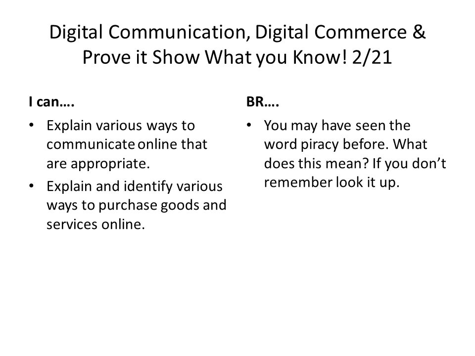 Digital Communication & Digital Commerce 2/24 I can… Explain various ways to communicate online that are appropriate.