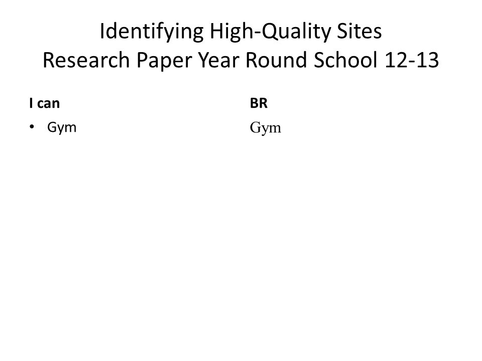 Identifying High-Quality Sites Research Paper Year Round School 12-16 I canBR Gym