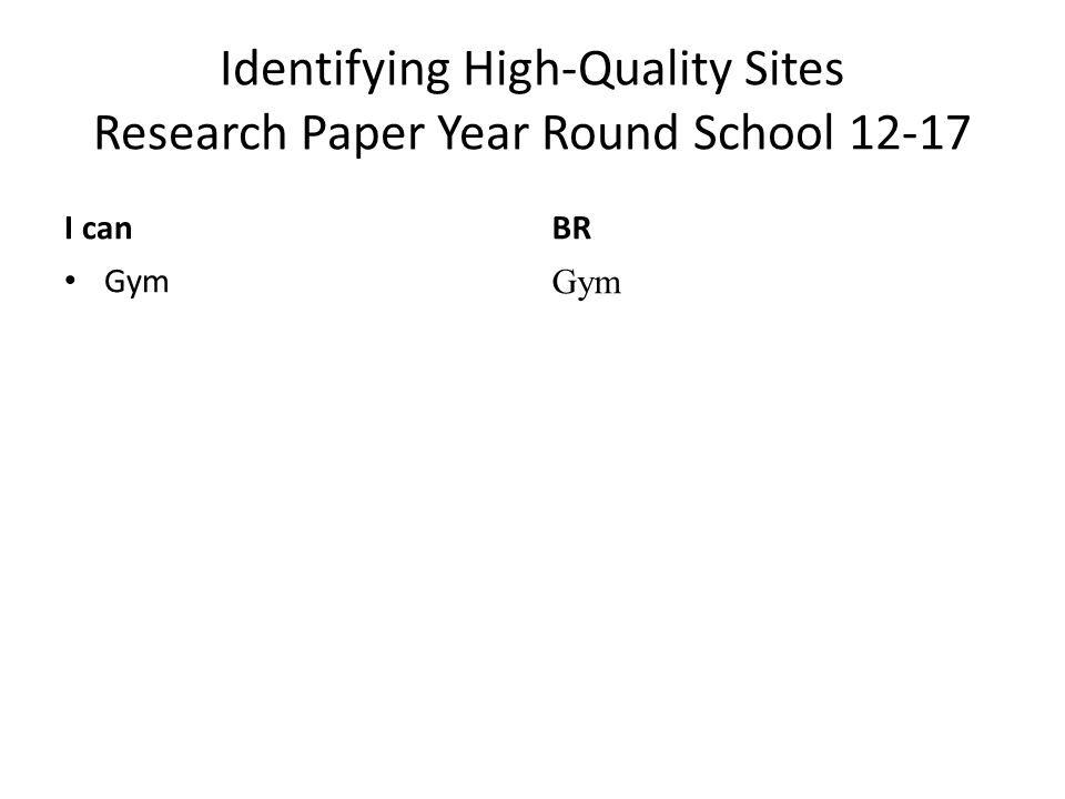 Identifying High-Quality Sites Research Paper Year Round School 12-17 I canBR Gym