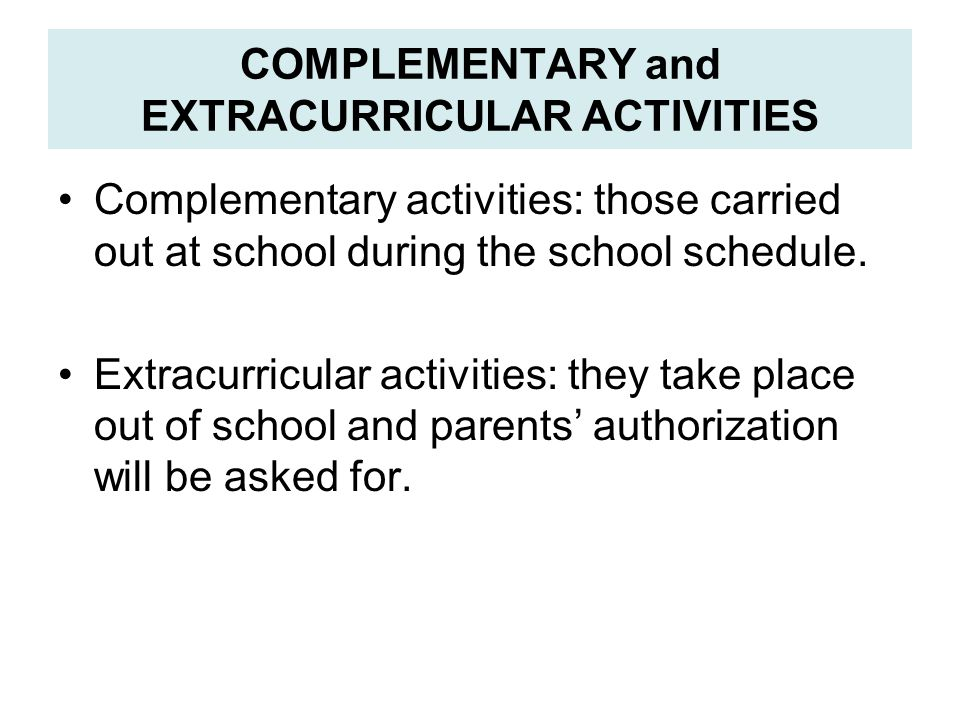 COMPLEMENTARY and EXTRACURRICULAR ACTIVITIES Complementary activities: those carried out at school during the school schedule.