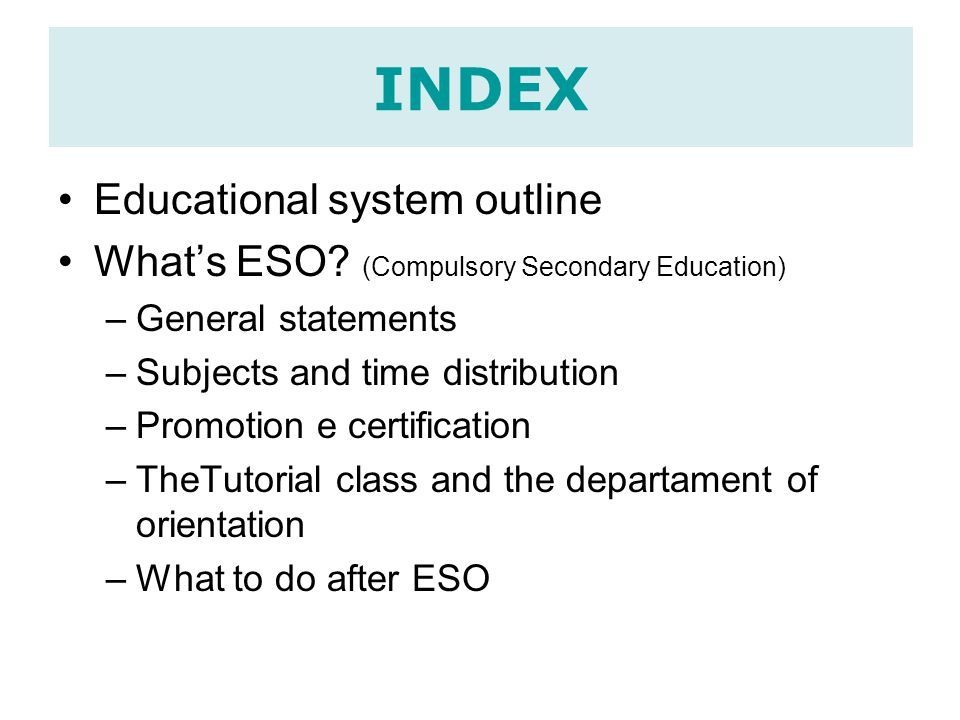 INDEX Educational system outline What's ESO.