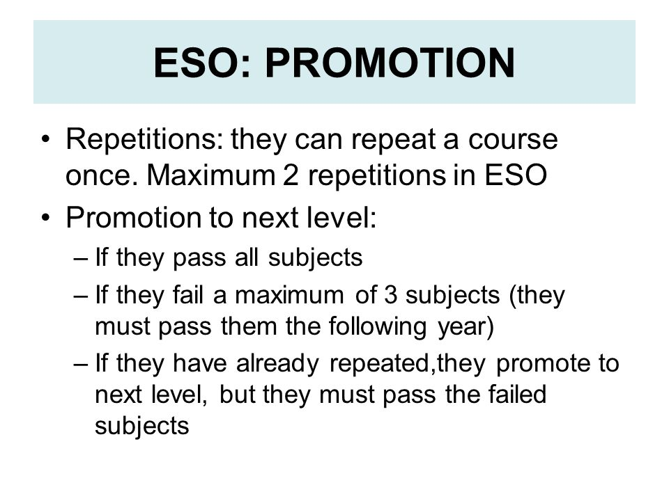 ESO: PROMOTION Repetitions: they can repeat a course once.