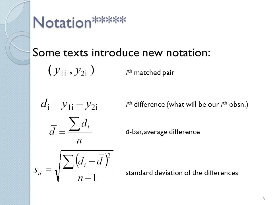 Notation***** Some texts introduce new notation: ( y 1i, y 2i ) d i = y 1i – y 2i 5 i th matched pair i th difference (what will be our i th obsn.) d-bar, average difference standard deviation of the differences