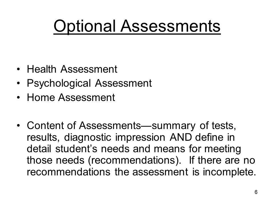 6 Optional Assessments Health Assessment Psychological Assessment Home Assessment Content of Assessments—summary of tests, results, diagnostic impress