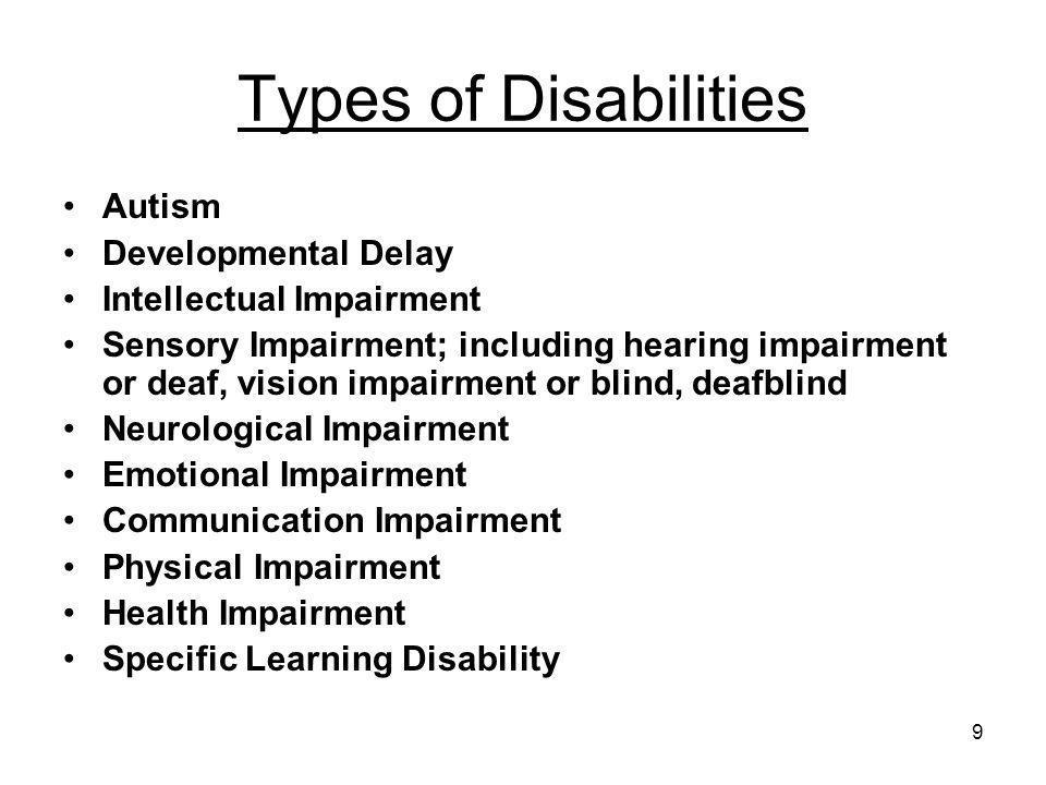 9 Types of Disabilities Autism Developmental Delay Intellectual Impairment Sensory Impairment; including hearing impairment or deaf, vision impairment