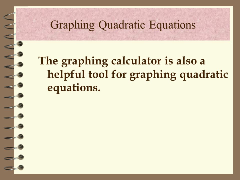 Try this problem y = x 2 - 2x - 8. Roots Vertex Axis of Symmetry Graphing Quadratic Equations xy -2 1 3 4