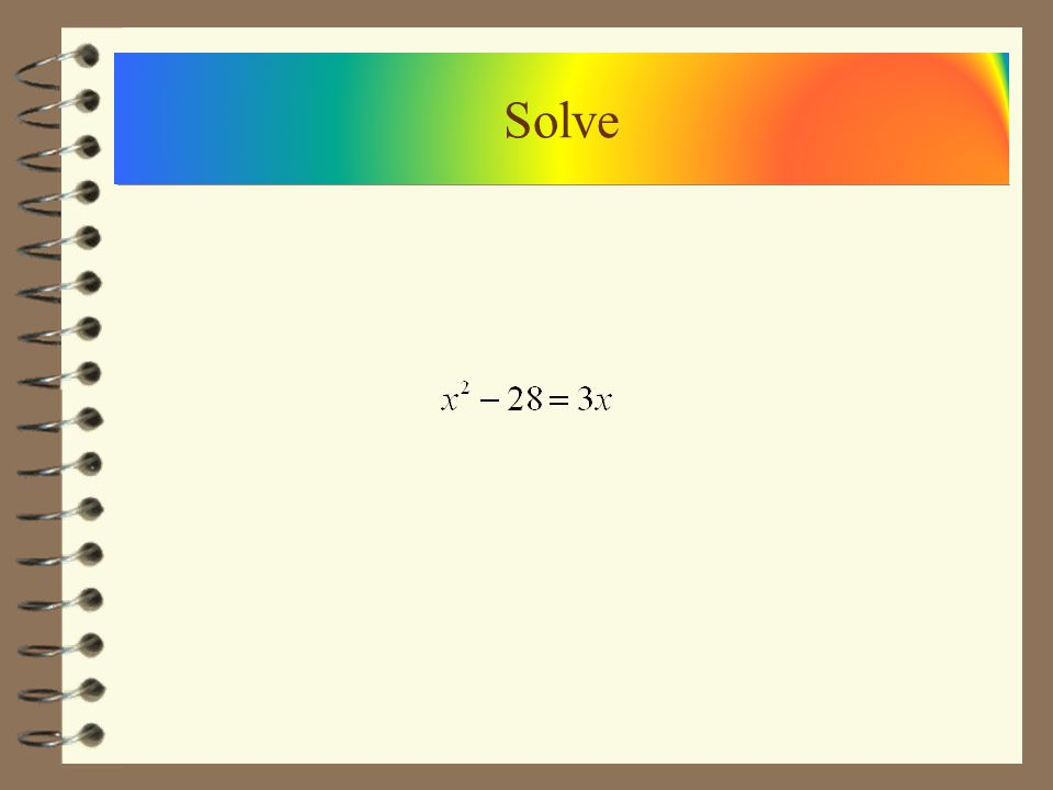 To solve a Quadratic Equation Make one side zero. Then factor then set each factor to zero