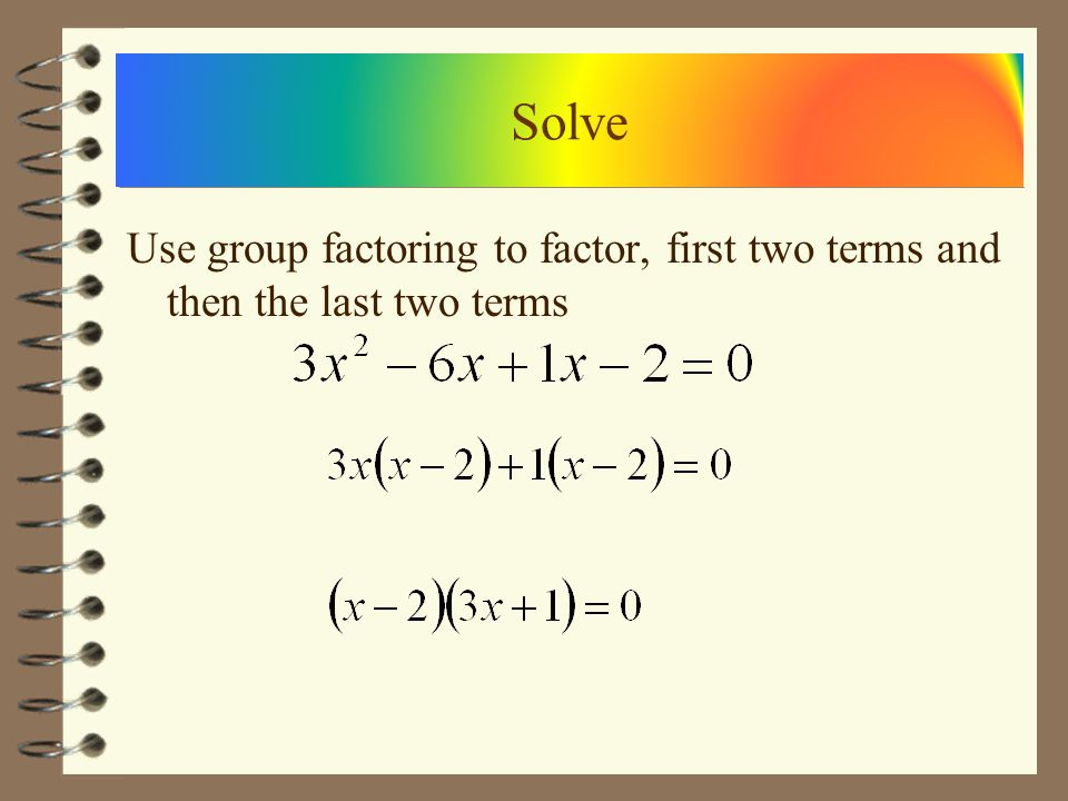 Use -6 and 1 to break up the middle term Solve