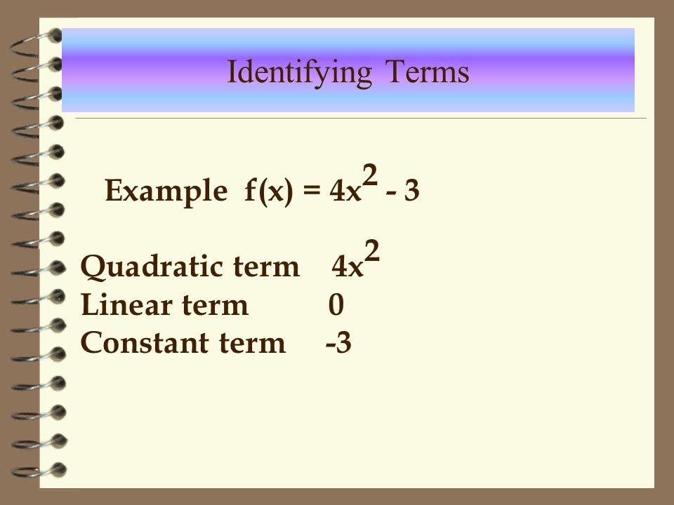 Example f(x)=5x 2 -7x+1 Quadratic term 5x 2 Linear term -7x Constant term 1 Identifying Terms