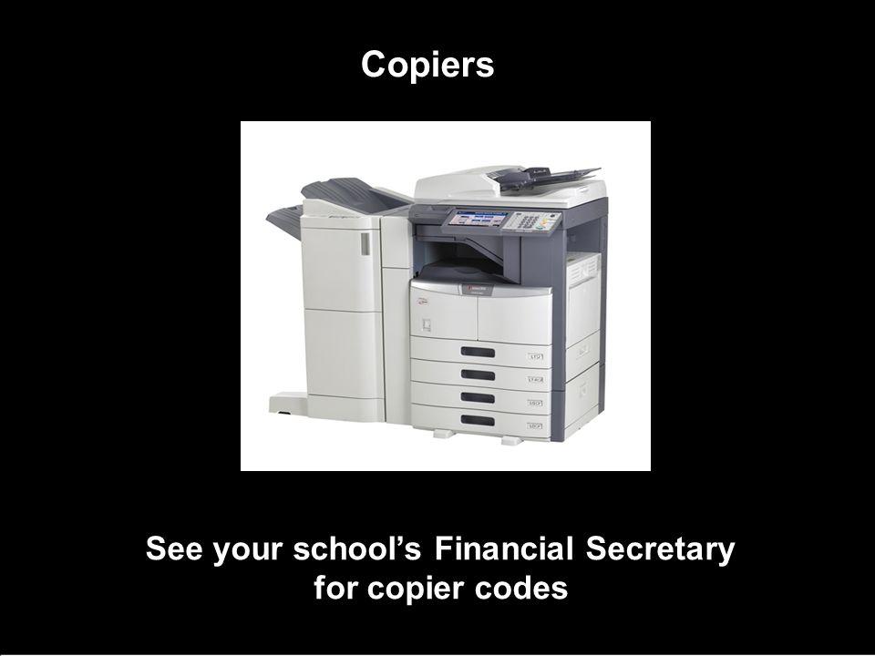 Copiers See your school's Financial Secretary for copier codes