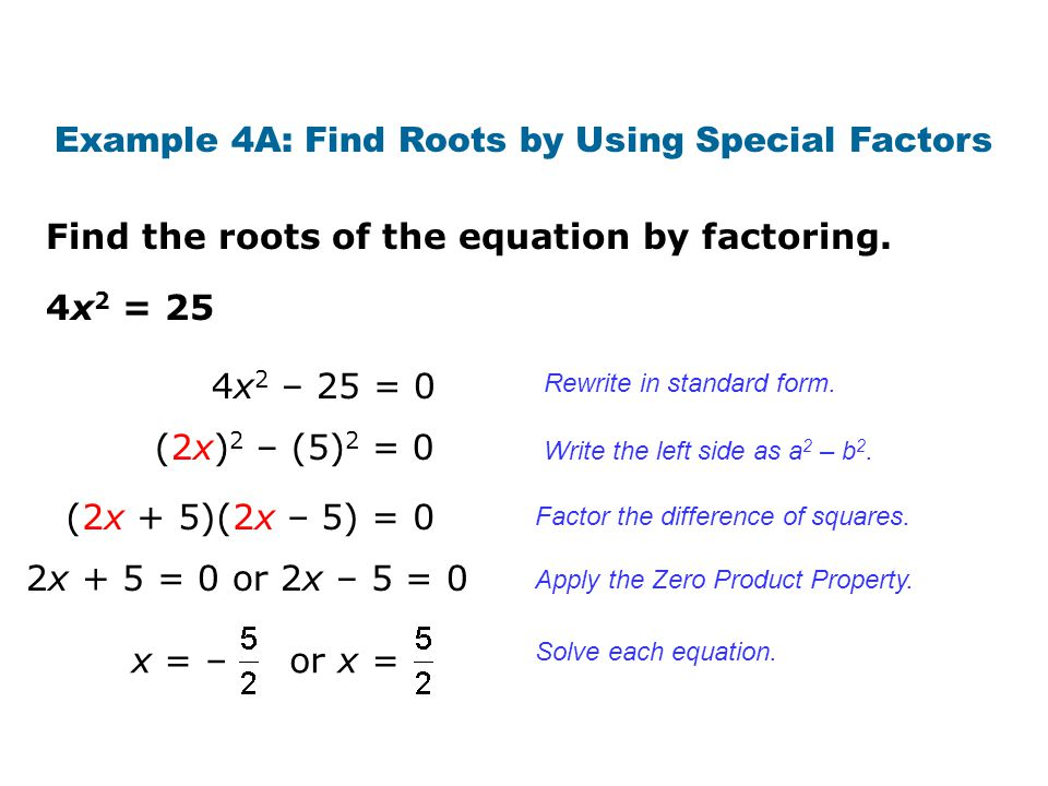 Find the roots of the equation by factoring. Example 4A: Find Roots by Using Special Factors 4x 2 = 25 Rewrite in standard form. Factor the difference