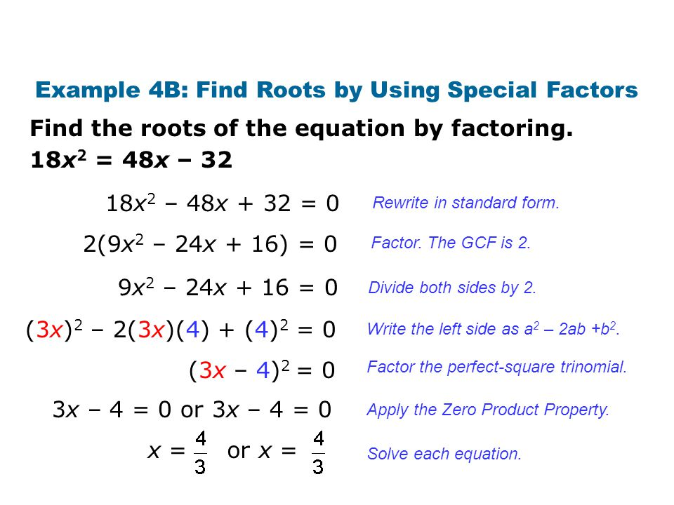 Find the roots of the equation by factoring. Example 4B: Find Roots by Using Special Factors 18x 2 = 48x – 32 Rewrite in standard form. Factor. The GC