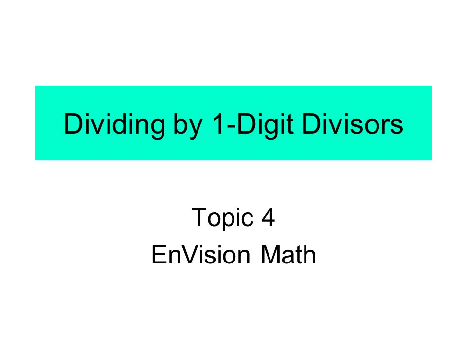 Dividing by 1-Digit Divisors Topic 4 EnVision Math