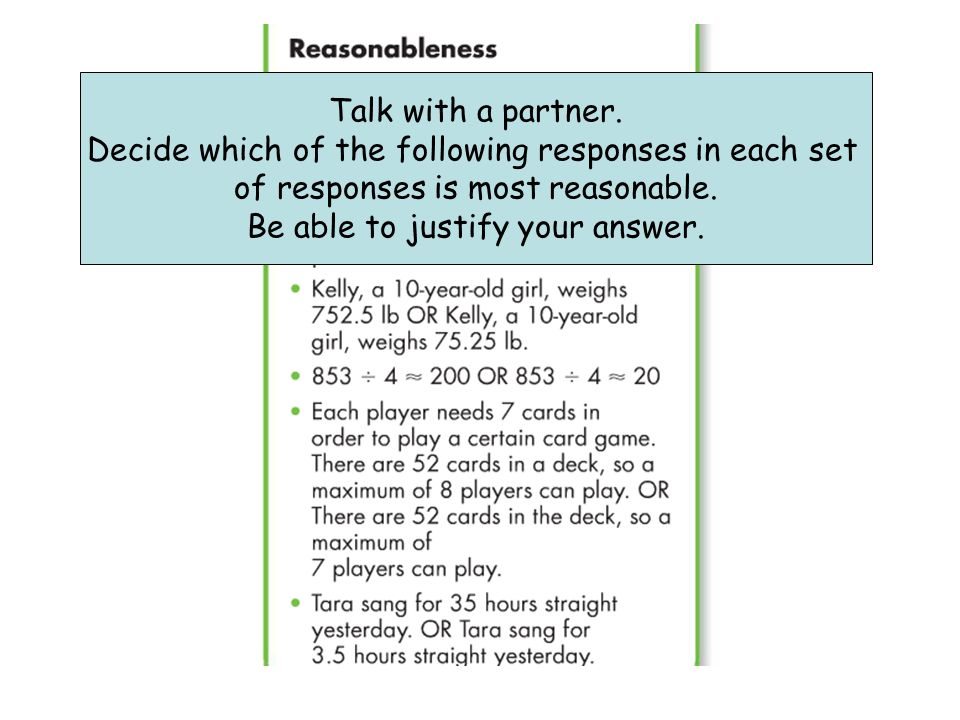 Talk with a partner. Decide which of the following responses in each set of responses is most reasonable. Be able to justify your answer.