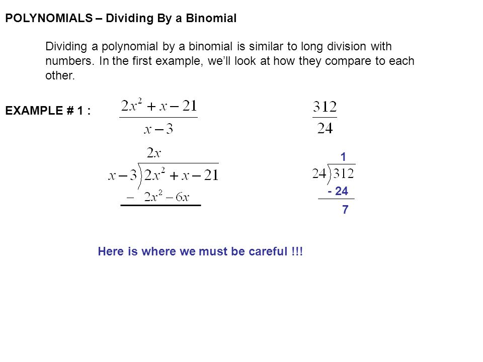 POLYNOMIALS – Dividing By a Binomial Dividing a polynomial by a binomial is similar to long division with numbers.