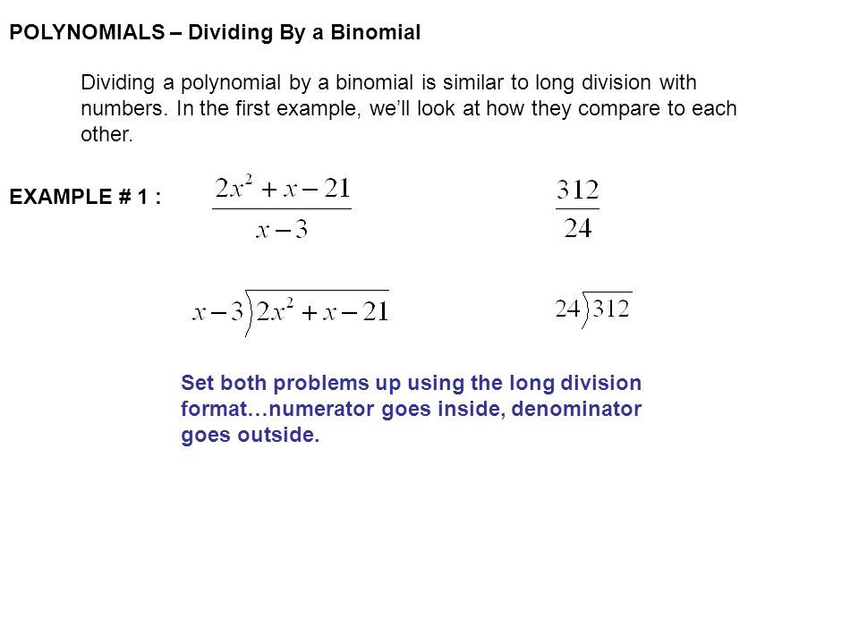 POLYNOMIALS – Dividing By a Binomial Let's try another… EXAMPLE # 2 :