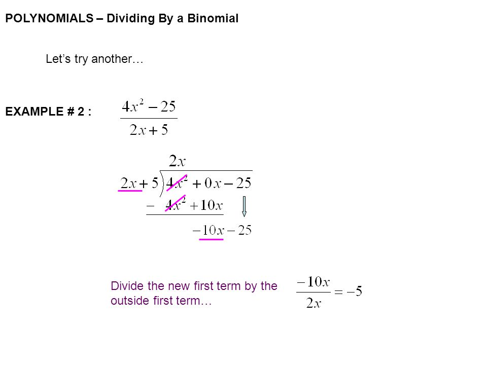 POLYNOMIALS – Dividing By a Binomial Let's try another… EXAMPLE # 2 : Divide the new first term by the outside first term…
