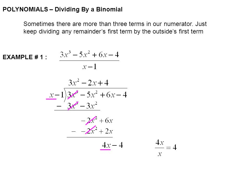 POLYNOMIALS – Dividing By a Binomial Sometimes there are more than three terms in our numerator.