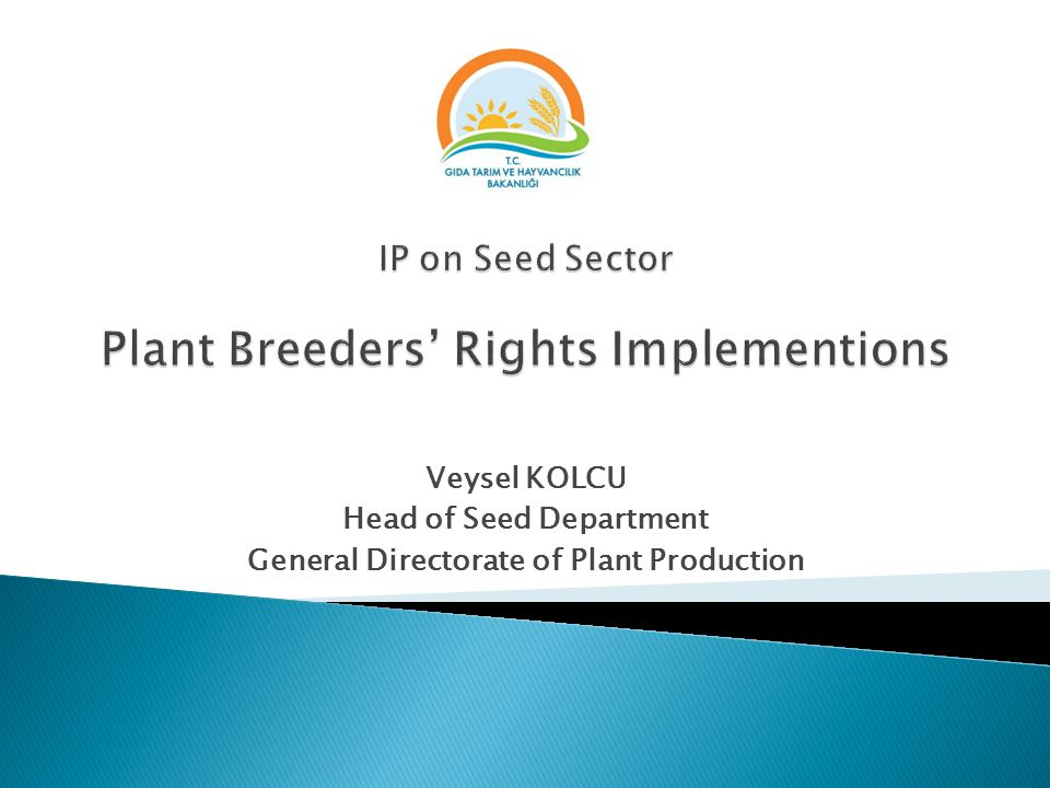 Veysel KOLCU Head of Seed Department General Directorate of Plant Production