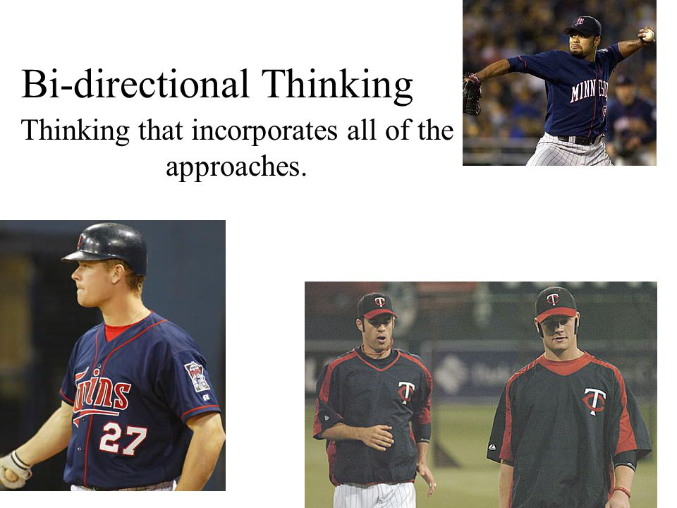 Bi-directional Thinking Thinking that incorporates all of the approaches.