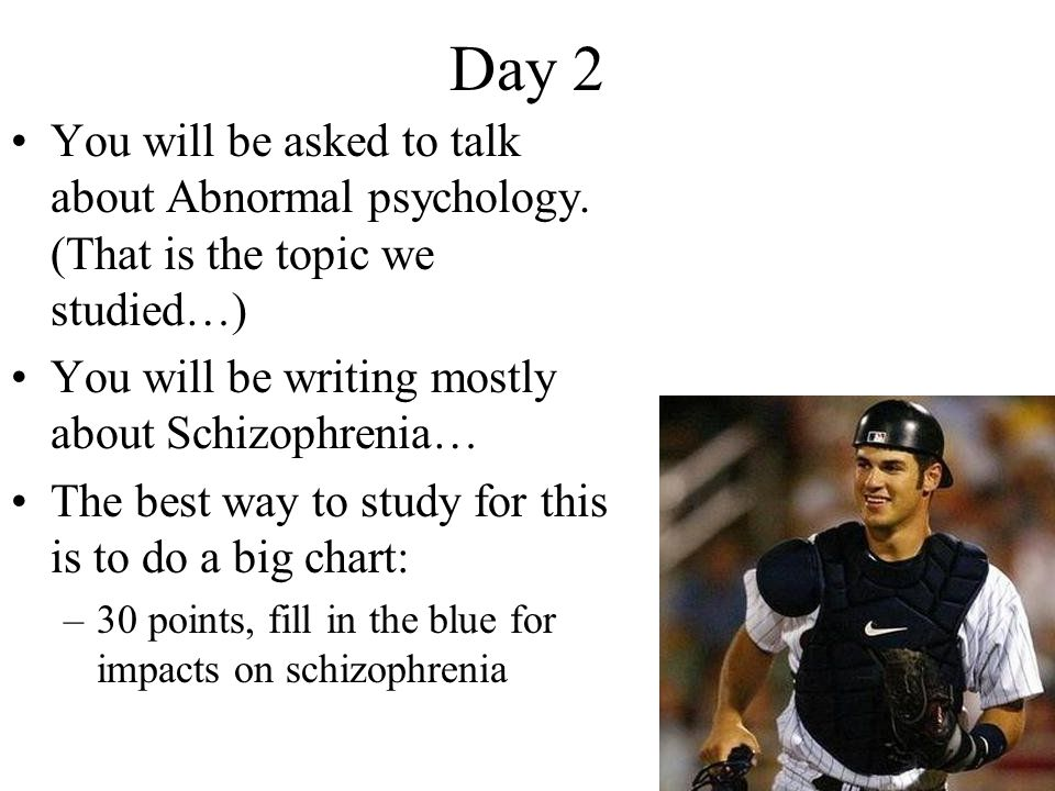Day 2 You will be asked to talk about Abnormal psychology.