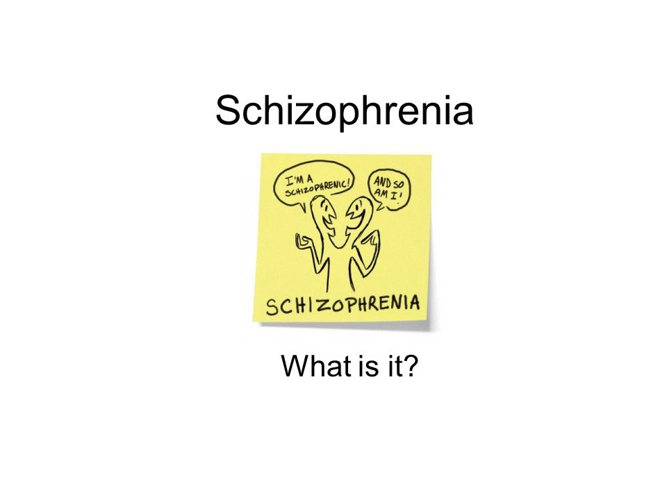 Schizophrenia What is it?