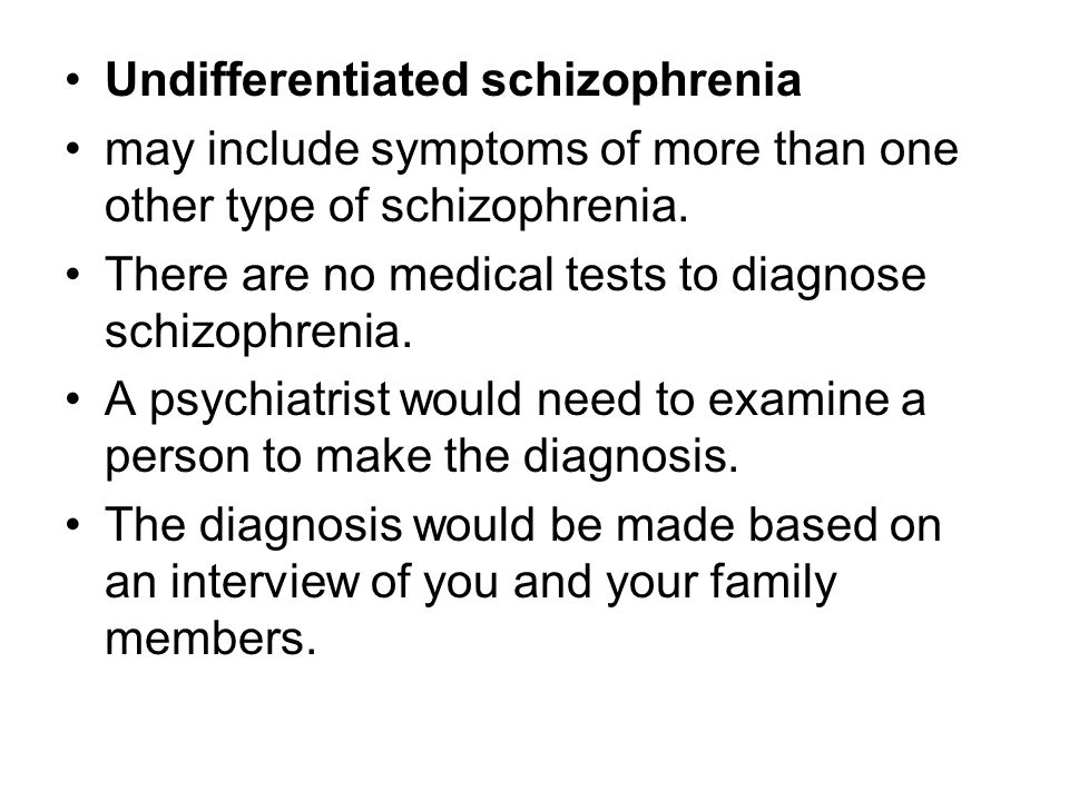 Undifferentiated schizophrenia may include symptoms of more than one other type of schizophrenia.