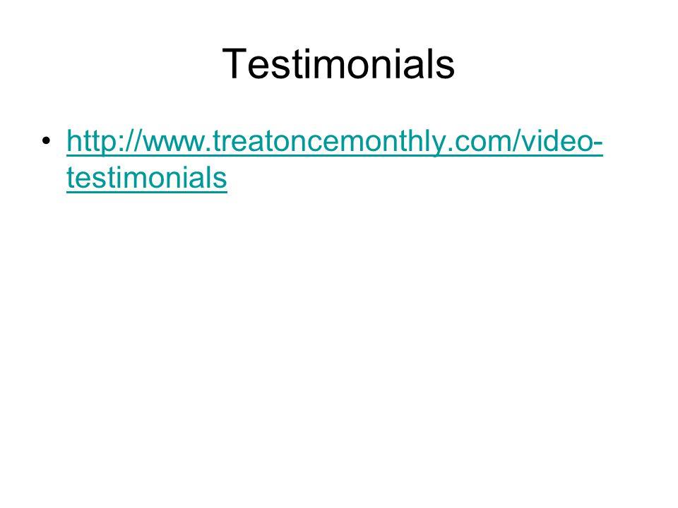 Testimonials http://www.treatoncemonthly.com/video- testimonialshttp://www.treatoncemonthly.com/video- testimonials