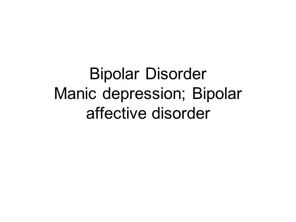 Bipolar Disorder Manic depression; Bipolar affective disorder