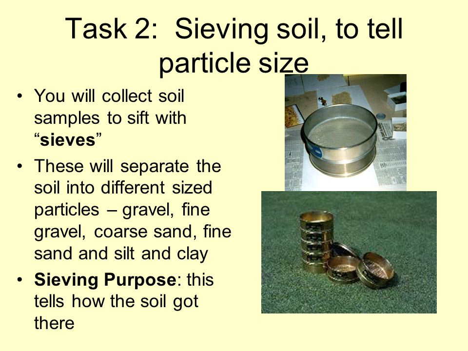 """Task 2: Sieving soil, to tell particle size You will collect soil samples to sift with """"sieves"""" These will separate the soil into different sized part"""