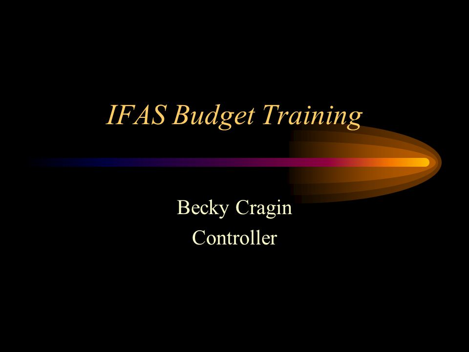 IFAS Budget Training Becky Cragin Controller